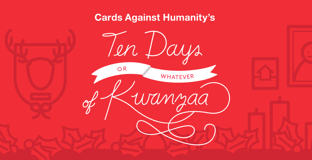 Cards Against Humanity\'s Ten Days or Whatever of Kwanzaa